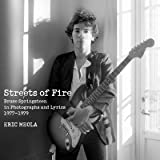 [(Streets of Fire: Bruce Springsteen in Photographs and Lyrics 1977-1979)] [Author: Eric Meola] published on (September, 2012)