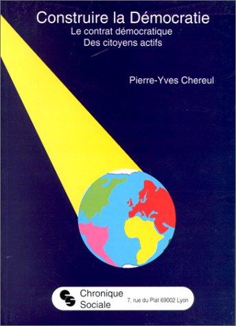 Construire la démocratie : Le contrat démocratique, des citoyens actifs par Pierre-Yves Chereul
