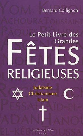 Le petit livre des grandes fêtes religieuses : Judaïsme, christianisme, islam