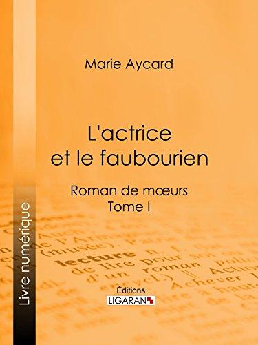 L'Actrice et le faubourien: Roman de moeurs - Tome I par Marie Aycard
