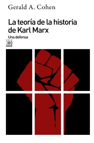 La teoría de la historia de Karl Marx: Una defensa (Siglo XXI de España General) por Gerald Allan Cohen