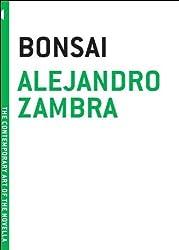 Bonsai (The Contemporary Art of the Novella) by Alejandro Zambra (2008-10-01)