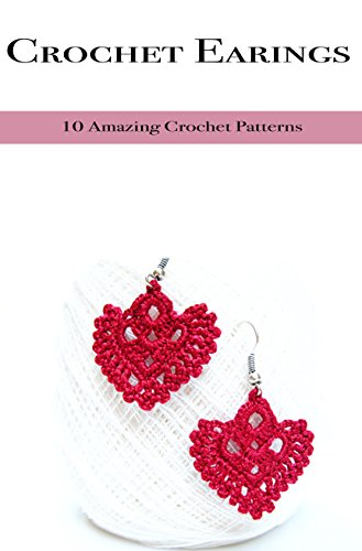 Crochet Earrings 10 Amazing Crochet Patterns Ebook Nishant Pal