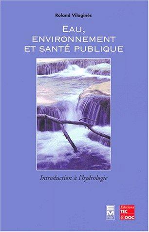 Eau, environnement et sant publique. Introduction  l'hydrologie