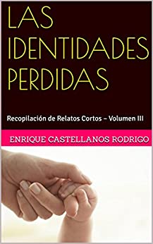 LAS IDENTIDADES PERDIDAS: Recopilación de Relatos Cortos - Volumen III (Spanish Edition) by [Rodrigo, Enrique Castellanos]