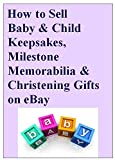 How to Sell Baby & Child Keepsakes, Milestone Memorabilia and Christening Gifts on eBay (English Edition)