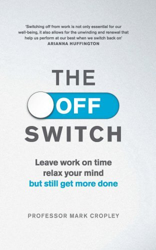 The Off Switch: Leave on Time, Relax Your Mind but Still Get More Done by Professor Mark Cropley (2015-06-25)