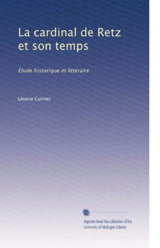 La cardinal de Retz et son temps: Étude historique et littéraire (French Edition)