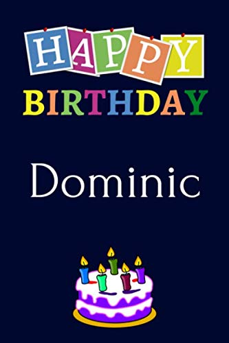 Happy Birthday Dominic: Notebook - 6x9 Lined Journal - 120 Pages - Soft Cover - An Appreciation Gift - Gift for Men/Boys, Unique Present (Personalised Name Notebook For Men/Boys, Band 66)