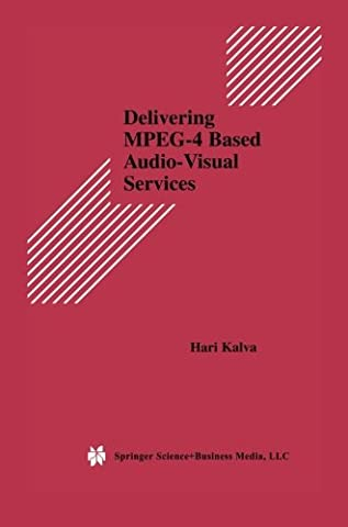 Delivering Mpeg-4 Based Audio-Visual Services (Multimedia Systems and Applications) (Mpeg4 Audio)