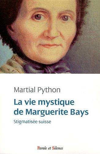 La vie mystique de Marguerite Bays : Stigmatisée suisse par Martial Python