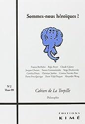 CAHIERS DE LA TORPILLE N°2 MARS 1999 : SOMMES-NOUS HEROIQUES ?