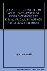 [ I AM I: THE IN-DWELLER OF YOUR HEART - PART II: 52 INNER DICTATIONS ] BY Knight, MR David P ( AUTHOR )Nov-16-2012 ( Paperback )