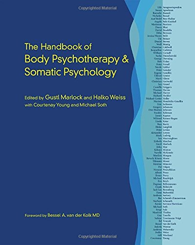 The Handbook Of Body Psychotherapy And Somatic Psychology