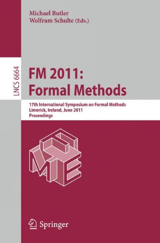 FM 2011: Formal Methods: 17th International Symposium on Formal Methods, Limerick, Ireland, June 20-24, 2011, Proceedings (Lecture Notes in Computer Science, Band 6664) (20 Butler Black)