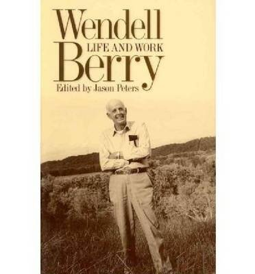 [(Wendell Berry: Life and Work)] [Author: Jason Peters] published on (July, 2010)
