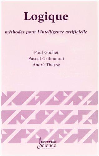 Logique : Volume 3, Méthodes pour l'intelligence artificielle par Paul Gochet