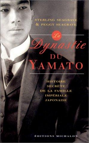 LA DYNASTIE DU YAMATO. L'HISTOIRE SECRETE DE LA FAMILLE IMPERIALE JAPONAISE