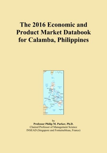 The 2016 Economic and Product Market Databook for Calamba, Philippines