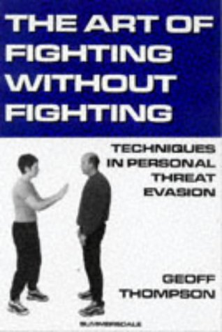 The Art of Fighting without Fighting: Techniques in Personal Threat Evasion por Geoff Thompson