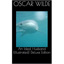 An Ideal Husband (illustrated) Deluxe Edition (English Edition)