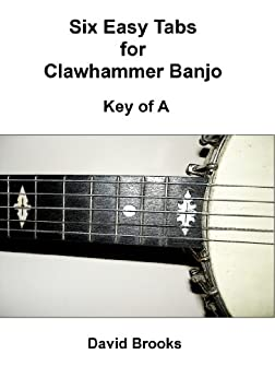 Six Easy Tabs for Clawhammer Banjo - Key of A (English Edition) par [Brooks, David]