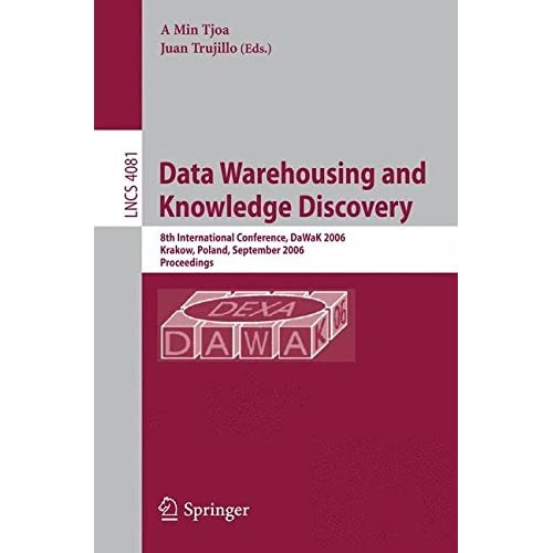 [(Data Warehousing and Knowledge Discovery : 8th International Conference, Dawak 2006, Krakow, Poland, September 4-8, 2006, Proceedings)] [Volume editor A. Min Tjoa ] published on (October, 2006)