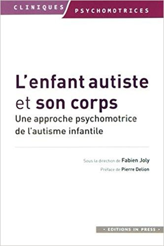 L'enfant autiste et son corps : Une approche psychomotrice de l'autisme infantile