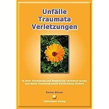 Unfälle - Traumata - Verletzungen: in ihrer Entstehung und Bedeutung verstehen lernen und damit Genesung sowie Entwicklung fördern by Rainer Körner (2013-05-05)