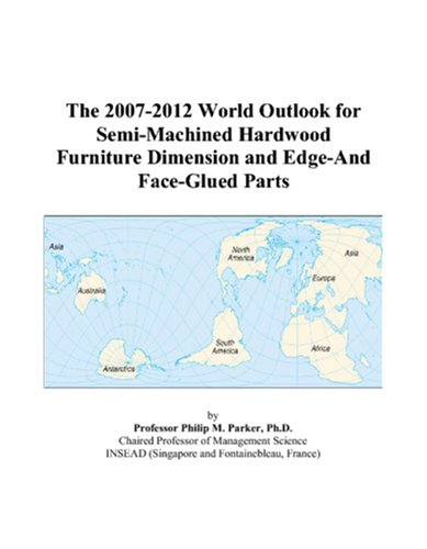 The 2007-2012 World Outlook for Semi-Machined Hardwood Furniture Dimension and Edge-And Face-Glued Parts