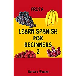 Learn Spanish For Beginners 2: FRUTA Words For Kids Bilingual English Spanish Edition Vocabulary Learning Book (English Edition)