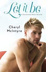 Let It Be (A Sometimes Never novella) by Cheryl McIntyre (2014-08-18)