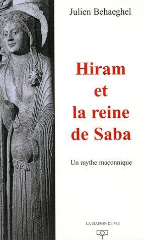 Hiram et la reine de Saba : Un mythe maçonnique par Julien Behaeghel