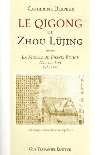 Le Qigong de Zhou L?jing : La moelle du Ph?nix Rouge (Chiffeng Sui) XVIe si?cle