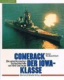 Comeback der IOWA- Klasse. Die amerikanischen Schlachtschiffe von 1941 bis heute