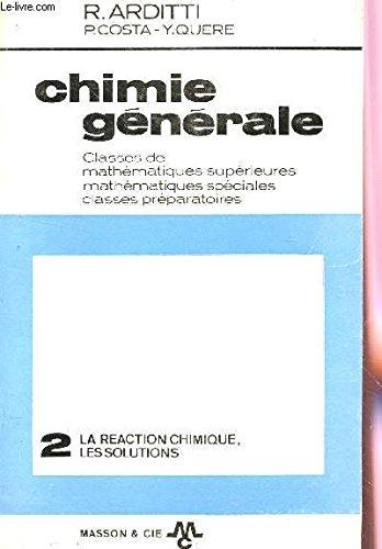 CHIMIE GENERALE - VOLUME 2 : LA REACTION CHIMIQUE, LES SOLUTIONS / CLASSES DE MATHEMATIQUES SUPERIEURES, SPECIALES ET CLASSES PREPARATOIRES. par ARDITTI R / COSTA P. / QUERE Y.