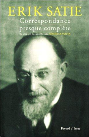 Erik Satie : Correspondance presque complète par Ornella Volta