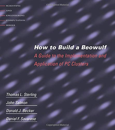 How to Build a Beowulf: A Guide to the Implementation and Application of PC Clusters (Scientific and Engineering Computation Series) Sterling Server