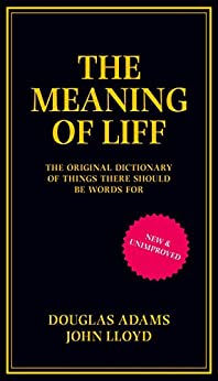 The Meaning of Liff: The Original Dictionary Of Things There Should Be Words by [Adams, Douglas, Lloyd, John]