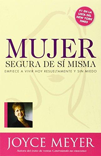Mujer Segura de Si Misma: Empiece A Vivir Hoy Resueltamente y Sin Miedo por Joyce Meyer