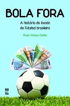 Bola fora: A historia do êxodo do futebol brasileiro von [Coelho, Paulo Vinicius]