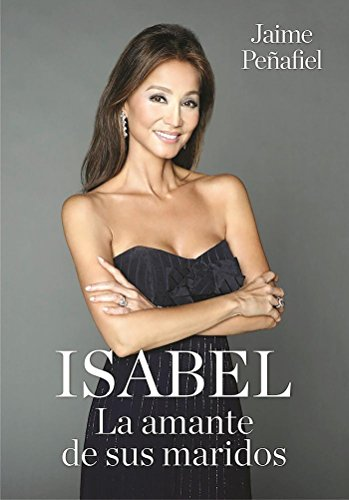 Isabel. La amante de sus maridos (Divulgación) por Jaime Peñafiel