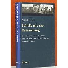 Politik mit der Erinnerung: Gedächtnisorte im Streit um die nationalsozialistische Vergangenheit
