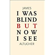 I Was Blind But Now I See (English Edition)