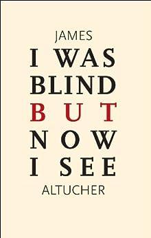 I Was Blind But Now I See (English Edition) par [Altucher, James]