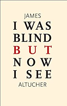 I Was Blind But Now I See (English Edition) von [Altucher, James]