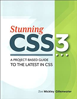 Stunning CSS3: A project-based guide to the latest in CSS (Voices That Matter) by [Gillenwater, Zoe Mickley]