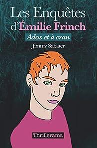 Les Enquêtes d'Émilie Frinch: Ados et à cran par Jimmy Sabater