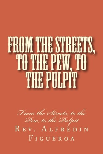 From the Streets, to the Pew, to the Pulpit: From the Streets, to the Pew, to the Pulpit