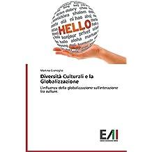 Diversità Culturali e la Globalizzazione: L'influenza della globalizzazione sull'interazione tra culture.